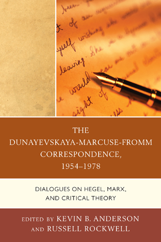 The Dunayevskaya-Marcuse-Fromm Correspondence, 1954-1978: Dialogues on Hegel, Marx, and Critical TheoryKevin B. Anderson